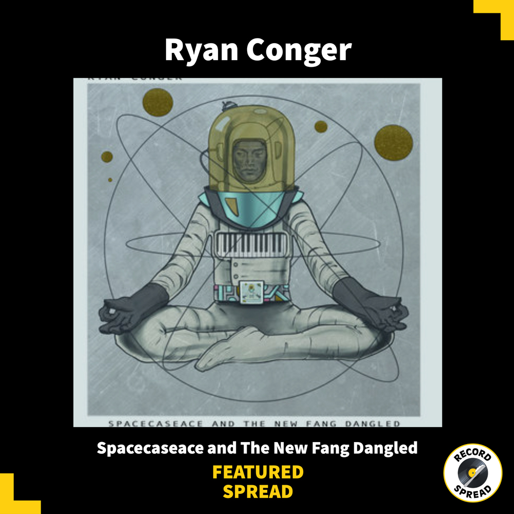 Ryan Conger – Spacecaseace and The New Fang Dangled