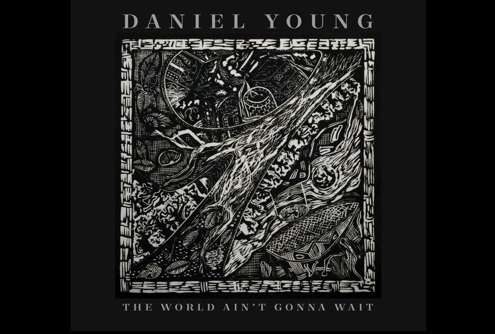 Daniel Young – The World Ain't Gonna Wait